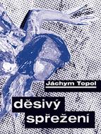 Jáchym TOPOL — Děsivý spřežení